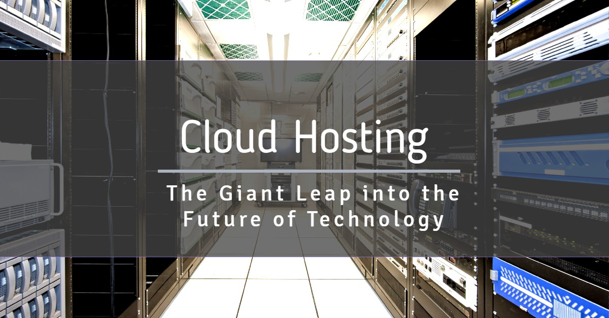 Cloud Hosting – The Giant Leap into the Future of Technology