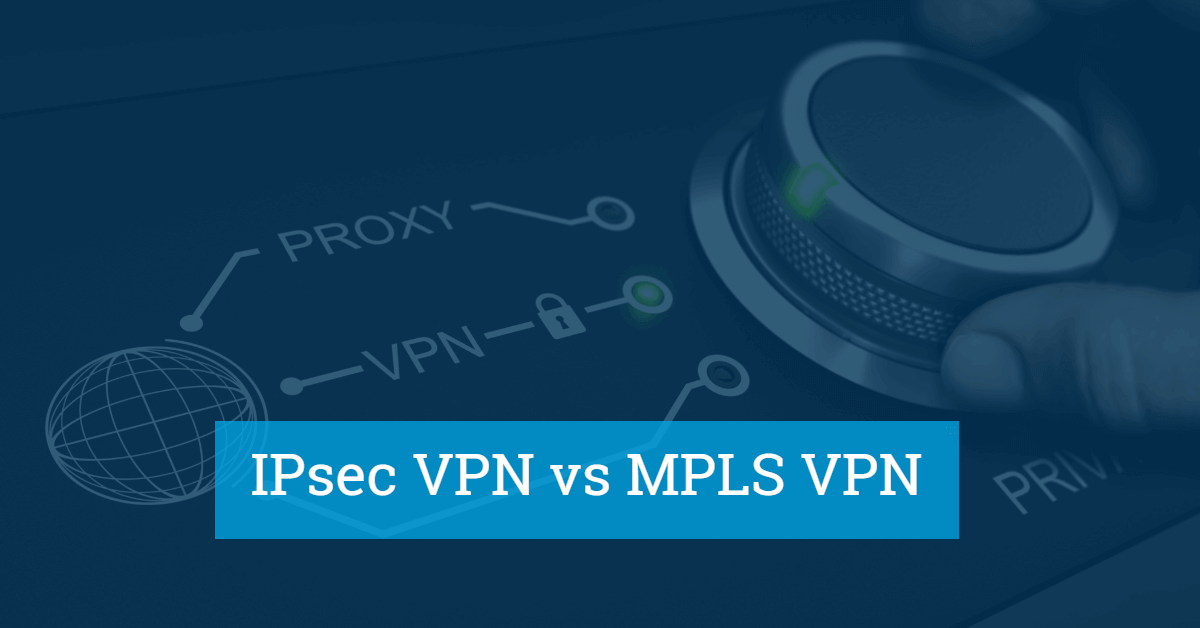 IPsec VPN vs MPLS VPN